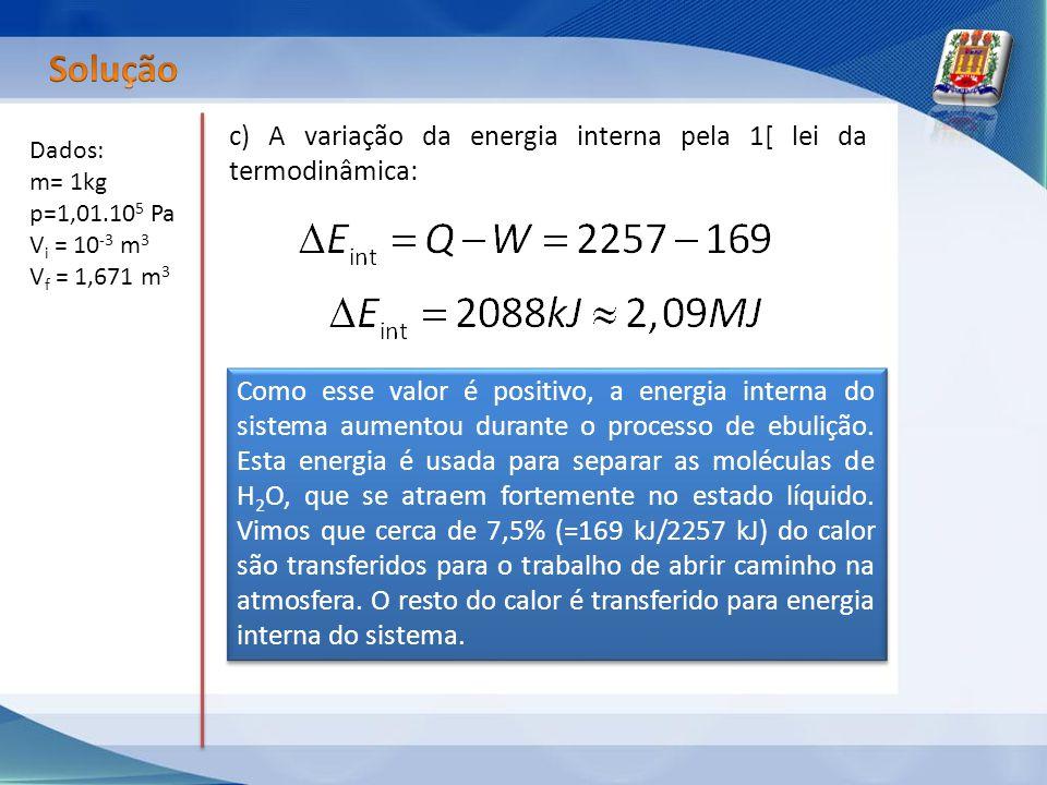Solução c) A variação da energia interna pela 1[ lei da termodinâmica: